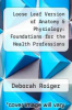 cover of Loose Leaf Version of Anatomy & Physiology: Foundations for the Health Professions (1st edition)