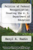 cover of Politics of Federal Reorganization: Creating the U. S. Department of Education