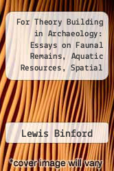 Cover of For Theory Building in Archaeology: Essays on Faunal Remains, Aquatic Resources, Spatial Analysis and Systematic Modelling EDITIONDESC (ISBN 978-0121000509)