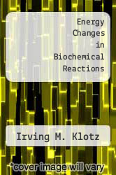 Cover of Energy Changes in Biochemical Reactions EDITIONDESC (ISBN 978-0124162600)