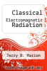cover of Classical Electromagnetic Radiation (2nd edition)