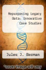 cover of Repurposing Legacy Data: Innovative Case Studies