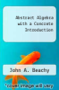 cover of Abstract Algebra with a Concrete Introduction