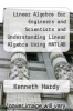 cover of Linear Algebra for Engineers and Scientists and Understanding Linear Algebra Using MATLAB Package (1st edition)