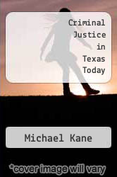 Criminal Justice in Texas Today by Michael Kane - ISBN 9780130898593
