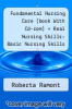 cover of Fundamental Nursing Care (book With Cd-rom) + Real Nursing Skills: Basic Nursing Skills Cd + Real Nursing Skills: Intermediate To Advanced Nursing Skills Cd