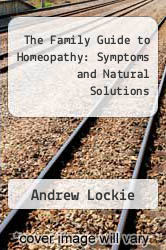 Cover of The Family Guide to Homeopathy: Symptoms and Natural Solutions EDITIONDESC (ISBN 978-0133069945)