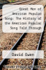 "cover of Great Men of American Popular Song: The History of the American Popular Song Told Through the Lives, Careers, Achievements, and Personalities of Its Foremost Composers and Lyricists-From William Billings of the Revolutionary War to the ""Folk-Rock"" of"