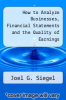 cover of How to Analyze Businesses, Financial Statements and the Quality of Earnings