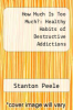 cover of How Much Is Too Much?: Healthy Habits of Destructive Addictions