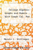 College Algebra: Graphs and Models - With Graph Cal. Man by Marvin L. Bittinger - ISBN 9780134383989