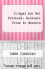cover of Illegal but Not Criminal: Business Crime in America