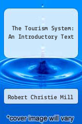 The Tourism System: An Introductory Text by Robert Christie Mill - ISBN 9780139256455