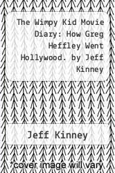 Cover of The Wimpy Kid Movie Diary: How Greg Heffley Went Hollywood. by Jeff Kinney EDITIONDESC (ISBN 978-0141344508)