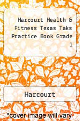 Harcourt Health & Fitness Texas Taks Practice Book Grade 1