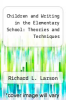 cover of Children and Writing in the Elementary School: Theories and Techniques