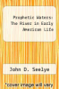 cover of Prophetic Waters: The River in Early American Life