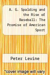 Cover of A. G. Spalding and the Rise of Baseball: The Promise of American Sport EDITIONDESC (ISBN 978-0195035520)