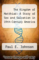 The Kingdom of Matthias: A Story of Sex and Salvation in 19th-Century America by Paul E. Johnson - ISBN 9780195038279