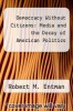cover of Democracy Without Citizens: Media and the Decay of American Politics