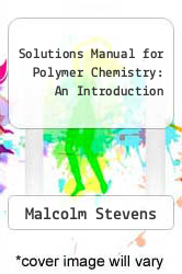 Solutions Manual for Polymer Chemistry: An Introduction by Malcolm Stevens - ISBN 9780195133066