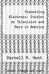Channeling Blackness: Studies on Television and Race in America by Darnell M. Hunt - ISBN 9780195167634