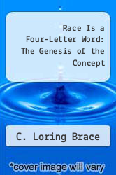 Race Is a Four-Letter Word: The Genesis of the Concept by C. Loring Brace - ISBN 9780195173529