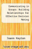 cover of Communicating in Groups: Building Relationships for Effective Decision Making (2nd edition)