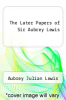 cover of The Later Papers of Sir Aubrey Lewis