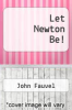cover of Let Newton Be!
