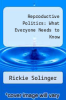 cover of Reproductive Politics: What Everyone Needs to Know