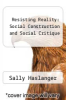 cover of Resisting Reality: Social Construction and Social Critique