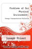 cover of Problems of Our Physical Environment: Energy-Transportation-Pollution