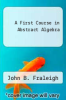 cover of A First Course in Abstract Algebra (3rd edition)