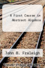 cover of A First Course in Abstract Algebra (4th edition)