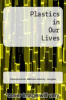 cover of Plastics in Our Lives