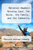 cover of Maternal-Newborn Nursing Care : The Nurse, the Family, and the Community