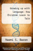 cover of Growing up with Language: How Children Learn to Talk