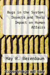 Cover of Bugs in the System: Insects and Their Impact on Human Affairs EDITIONDESC (ISBN 978-0201624991)