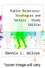 Public Relations : Strategies and Tactics - Study Edition by Dennis L. Wilcox - ISBN 9780205031740