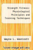 cover of Strength Fitness: Physiological Principles and Training Techniques
