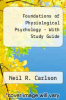 Foundations of Physiological Psychology - With Study Guide by Neil R. Carlson - ISBN 9780205602032