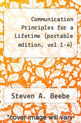Communication Principles for a Lifetime (portable edition, vol 1-4) by Steven A. Beebe - ISBN 9780205607563