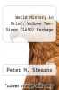World History in Brief, Volume Two : Since (1450) Package by Peter N. Stearns, Stephen S. Gosch and Erwin P. Grieshaber - ISBN 9780205666331