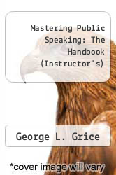 Mastering Public Speaking: The Handbook by George L. Grice - ISBN 9780205752683