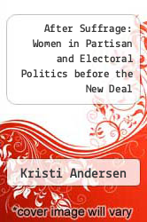 After Suffrage: Women in Partisan and Electoral Politics before the New Deal by Kristi Andersen - ISBN 9780226019550