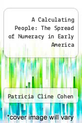 A Calculating People: The Spread of Numeracy in Early America by Patricia Cline Cohen - ISBN 9780226112848