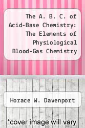 Cover of The A. B. C. of Acid-Base Chemistry: The Elements of Physiological Blood-Gas Chemistry for Medical Students and Physicians 5 (ISBN 978-0226137025)