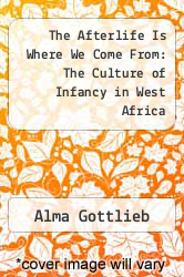 Cover of The Afterlife Is Where We Come From: The Culture of Infancy in West Africa EDITIONDESC (ISBN 978-0226305011)
