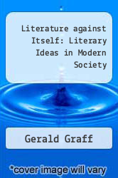 Literature against Itself: Literary Ideas in Modern Society by Gerald Graff - ISBN 9780226305981
